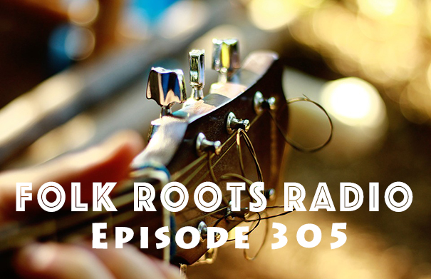 FFolk Roots Radio Episode 305: We're All About The Music