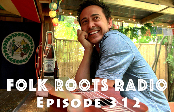 Folk Roots Radio Episode 312 - Danny Michel Interview & More New Releases