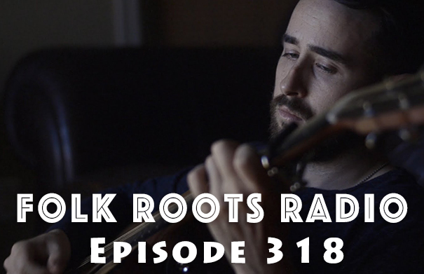 Folk Roots Radio Episode 318: Mike McKenna Jr. Interview & More New Releases