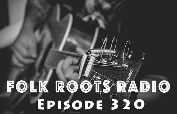 Folk Roots Radio Episode 320: We're All About The Music