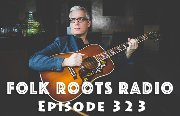 Folk Roots Radio Episode 323: Ian Foster Interview & More New Releases