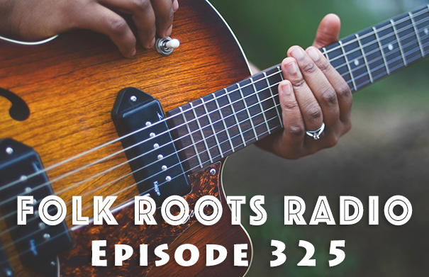 Folk Roots Radio Episode 325: We're All About The Music