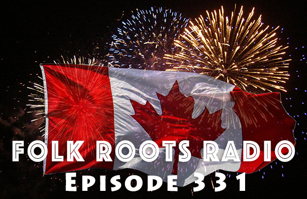 Folk Roots Radio Episode 331 - O Canada!