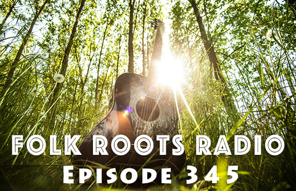 Folk Roots Radio Episode 345: We're All About The Music!