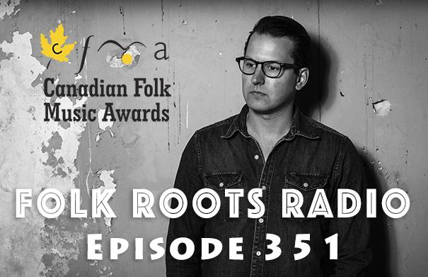 Folk Roots Radio Episode 350 - Ken Yates Interview & 2017 Canadian Folk Music Awards