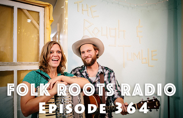 Folk Roots Radio Episode 364: The Rough and Tumble & More New Releases