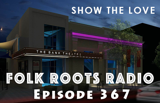 Folk Roots Radio Episode 367 - Show The Love