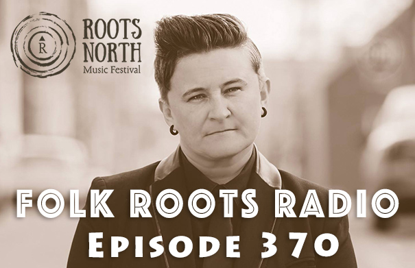 Folk Roots Radio Episode 370: Irish Mythen & Roots North 2018