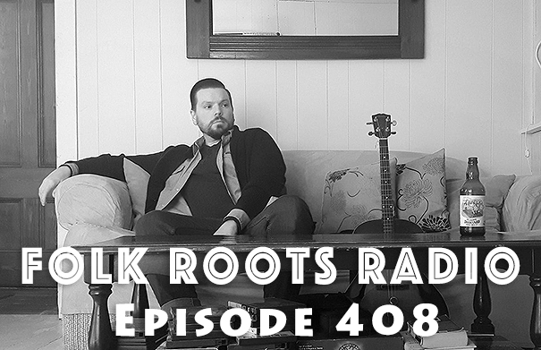 Folk Roots Radio Episode 408: feat. Innes Wilson & More New Releases