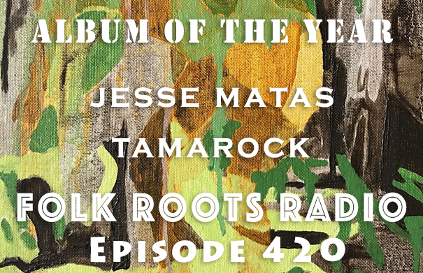 Folk Roots Radio Episode 420: feat. Jesse Matas & More New Releases