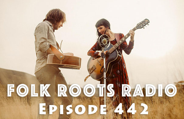 Folk Roots Radio Episode 442: feat. Hannah Sanders and Ben Savage & More New Releases